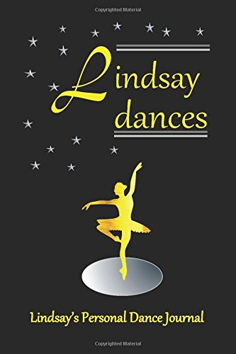 Lindsay Dances: Lindsay's Personal Dance Journal (Personalised Dance Journal) by Independently published