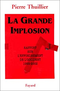 La grande implosion. Rapport sur l'effondrement de l'Occident, 1999-2002 par Pierre Thuillier