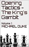 Opening Tactics  - The King's Gambit: Volume 1-Michael Duke