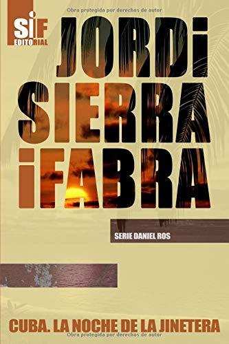 Cuba. La noche de la jinetera (Serie Daniel Ros) Tapa blanda – 14 nov 2017 Jordi Sierra i Fabra Independently published 1973284723