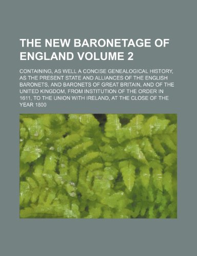 (The New Baronetage of England; Containing, as Well a Concise Genealogical History, as the Present State and Alliances of the English Baronets, and Bar)