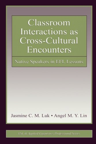 Classroom Interactions as Cross-Cultural Encounters: Native Speakers in EFL Lessons (ESL & Applied Linguistics Professional Series)