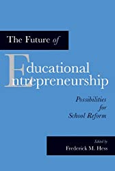 The Future of Educational Entrepreneurship: Possibilities for School Reform