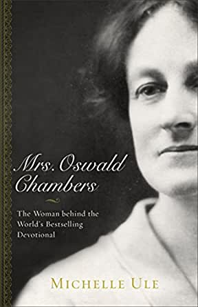Mrs. Oswald Chambers: The Woman behind the Worlds Bestselling Devotional (English Edition) eBook: Ule, Michelle: Amazon.es: Tienda Kindle