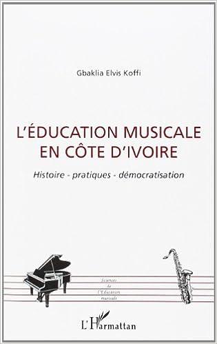 En ligne téléchargement L'éducation musicale en Côte d'Ivoire : histoire, pratiques, démocratisation epub pdf