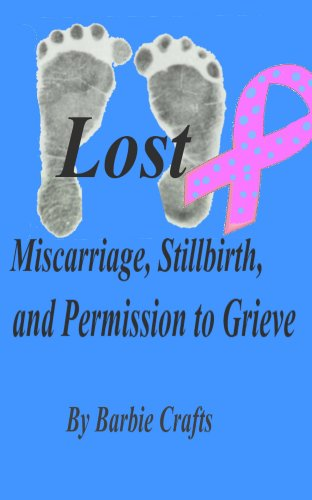 Lost:  Miscarriage, Stillbirth, and Permission to Grieve