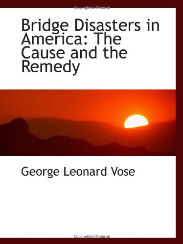 Bridge Disasters in America: The Cause and the Remedy PDF