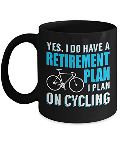 Yes, I Do Have A Retirement Plan, Cycling Coffee Mug, Cycling Mug Design, Cycling Mug for Cycling Dad, Cycling Mug for Men, Cycling Addicts Mug, Unique Cycling Mug for Cyclist, Best Cycling Gift Mug