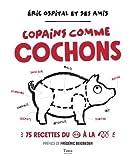 Copains comme cochons - 75 recettes