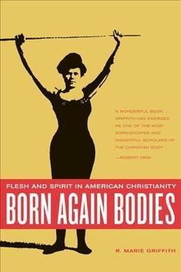[ { BORN AGAIN BODIES: FLESH AND SPIRIT IN AMERICAN CHRISTIANITY } ] by Griffith, R. Marie (AUTHOR) Oct-04-2004 [ Paperback ]
