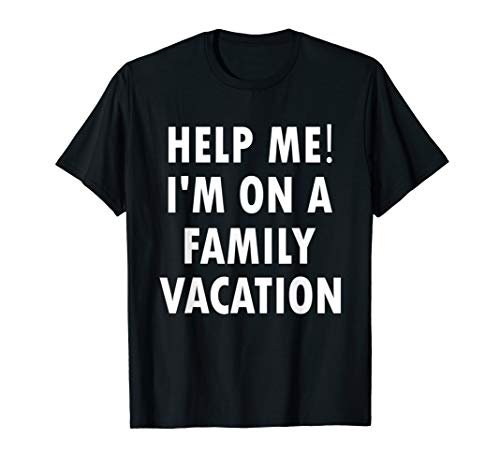 (Help Me I'm On A Family Vacation Funny Sarcastic T-Shirt)