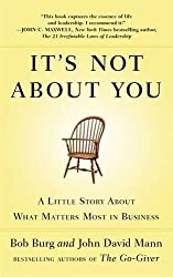 It's Not About You: A Little Story About What Matters Most In Business by Mann, Bob Burg and John David (2012) Paperback