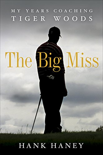 The Big Miss: My Years Coaching Tiger - Creek Ca Walnut In Shops