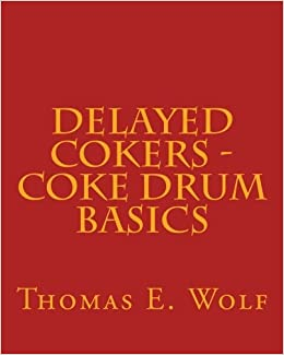 Book Delayed Cokers - Coke Drum Basics by Thomas E. Wolf (2015-06-01)