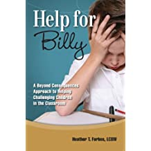 Help for Billy: A Beyond Consequences Approaching to Helping Challenging Children in the Classroom