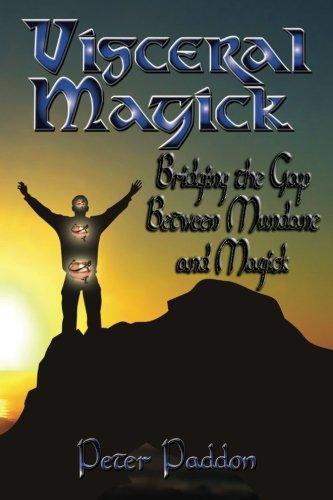Visceral Magick: Bridging the Gap Between Magic and Mundane