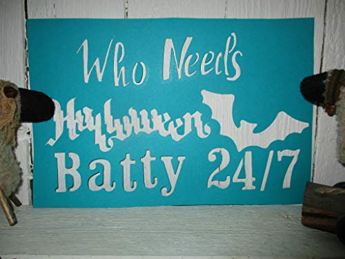 Vintage look WHO NEEDS HALLOWEEN BATTY 24/7 bat new calligraphy style cardstock STENCIL primitive antique look .YOU RECEIVE QTY 2