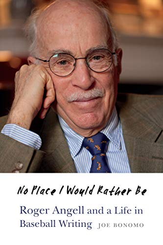 Image of No Place I Would Rather Be: Roger Angell and a Life in Baseball Writing