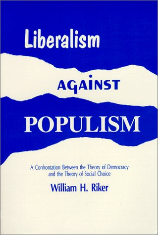 Liberalism Against Populism: A Confrontation Between the Theory of Democracy and the Theory of Social (Liberalism History)