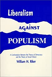 Liberalism Against Populism: A Confrontation Between the Theory of Democracy and the Theory of Social Choice