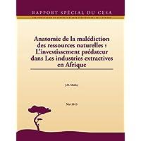 Anatomie de la malédiction des ressources naturelles : L'investissement prédateur dans Les industries extractives en Afrique
