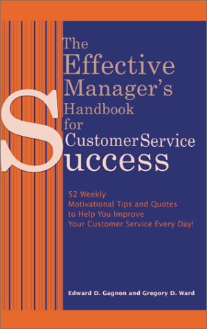 The Effective Manager's Handbook for Customer Service Success: 52 Weekly Motivational Tips and Quotes to Help You Improve Your Customer Service Every Day!