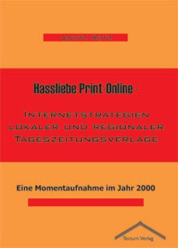 Hassliebe Print-Online - Internetstrategien lokaler und regionaler Tageszeitungsverlage: Eine Momentaufnahme im Jahr 2000