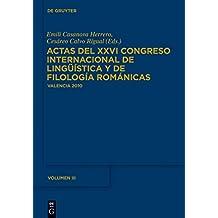 Actas del XXVI Congreso Internacional de Lingüística y de Filología Románicas. Tome III (French Edition)