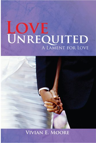 Book: Love Unrequited - A Lament for Love by Vivian E. Moore