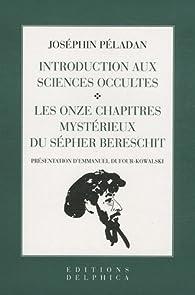 Introduction aux sciences occultes ; Les onzes chapitres mystérieux du Sépher Bereshit par Joséphin Péladan