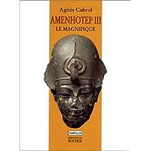 AMENHOTEP III LE MAGNIFIQUE