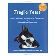Fragile Tears: Stories & Guidance for Youth on the Passing Away of Beloved Animal Companions with CD (Audio)