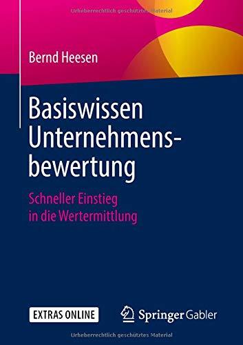 Basiswissen Unternehmensbewertung: Schneller Einstieg in die Wertermittlung Taschenbuch – 14. Mai 2018 Bernd Heesen Springer Gabler 3658213205 Betriebswirtschaft