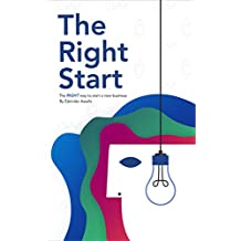 The Right Start: The right way to start a new business. Things you need to know before you waste your money, time, and energy doing the wrong things. (The Entrepreneur's Toolkit Book 1)