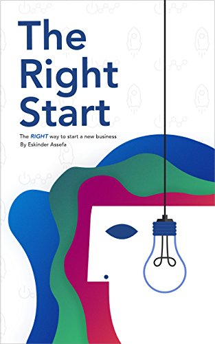 The Right Start: The right way to start a new business. Things you need to know before you waste your money, time, and energy doing the wrong things. (The Entrepreneur's Toolkit Book 1) (Confidence Lifetime Money)