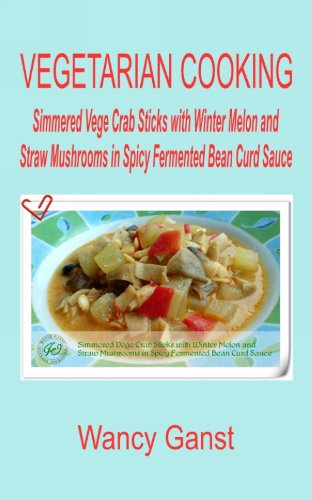 Recipes With Imitation Crab Meat (Vegetarian Cooking: Simmered Vege Crab Sticks with Winter Melon and Straw Mushrooms in Spicy Fermented Bean Curd Sauce (Vegetarian Cooking - Vege Seafood Book)