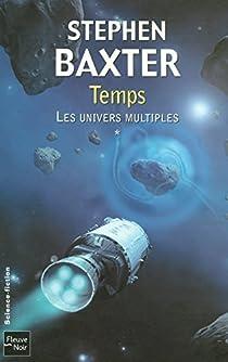 Les Univers multiples, Tome 1 : Temps par Baxter