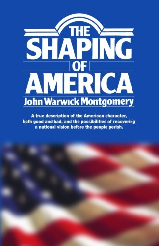 The Shaping of America: A true description of the American character, both good and bad, and the possibilities of recove