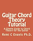 Guitar Chord Theory Tutorial: A Simple Guide to Chord Theory for the Guitar
