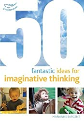 50 Fantastic Ideas for Imaginative Thinking (50 Fantastic Things)