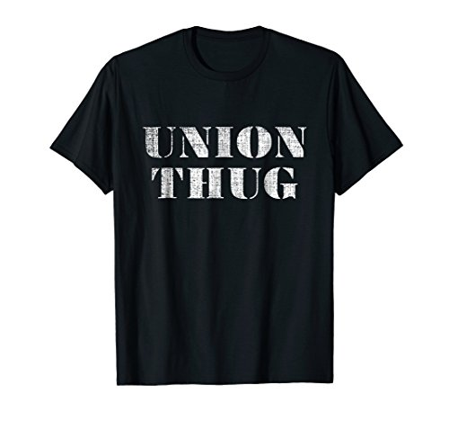 (Union Thug T-Shirt Distressed Protest Union Worker Tee)