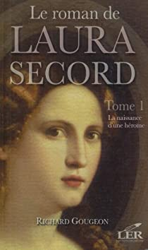Le roman de Laura Secord, tome 1 : La naissance d'une héroïne par Gougeon