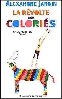 Sans adultes, tome 1 : La Révolte des coloriés par Jardin