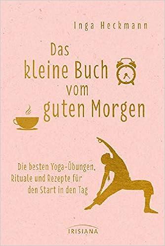 Das Kleine Buch Vom Guten Morgen Die Besten Yoga übungen