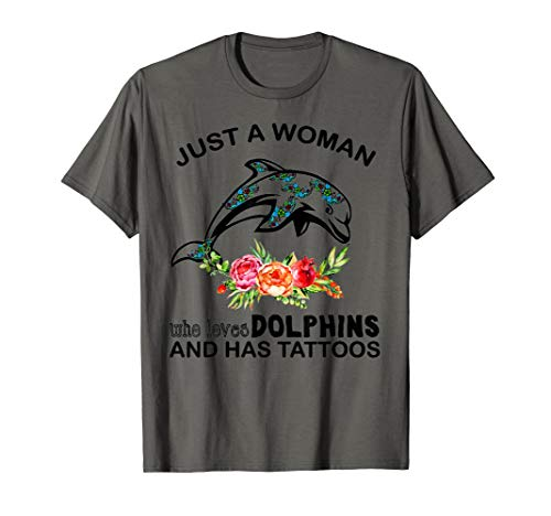 Just A Woman Who Loves Dolphins And Has Tattoos T -