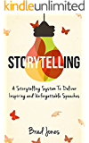 Storytelling: A Storytelling System To Deliver Inspiring and Unforgettable Speeches (Presentation Tips, Public Speaking, Communication Skills)