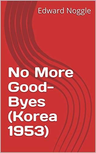 No More Good-Byes (Korea 1953) (English Edition)