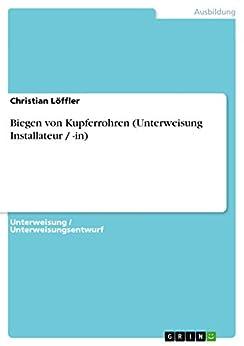 Biegen von Kupferrohren (Unterweisung Installateur / -in) (German Edition)