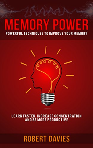 Memory: Memory Power: Techniques to improve your memory, learn faster and be more productive (Learning techniques, time management, productivity, memory improvement)