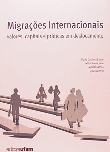 Migrações Internacionais. Valores, Capitais e Práticas em Deslocamento
